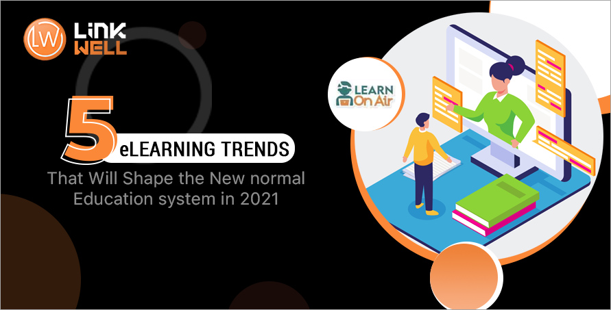 5 eLearning Trends That Will Shape the New normal Education system in 2021